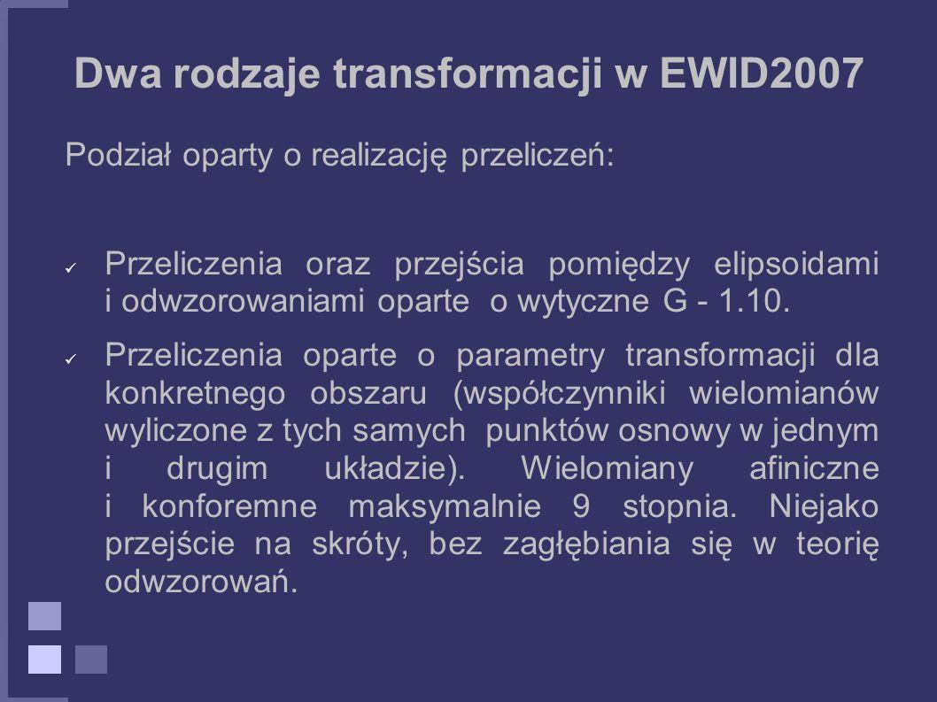 Dwa rodzaje transformacji w EWID2007 Podział oparty o realizację przeliczeń: Przeliczenia oraz przejścia pomiędzy elipsoidami i odwzorowaniami oparte