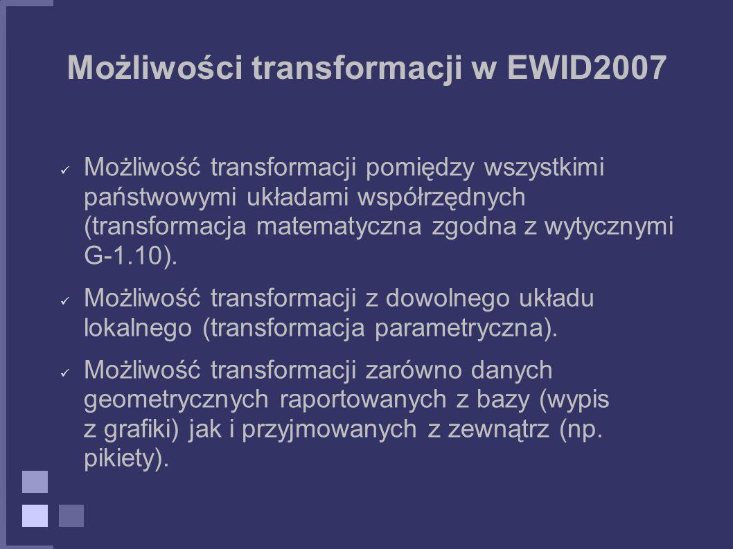 Możliwości transformacji w EWID2007 Możliwość transformacji pomiędzy wszystkimi państwowymi układami współrzędnych (transformacja matematyczna zgodna