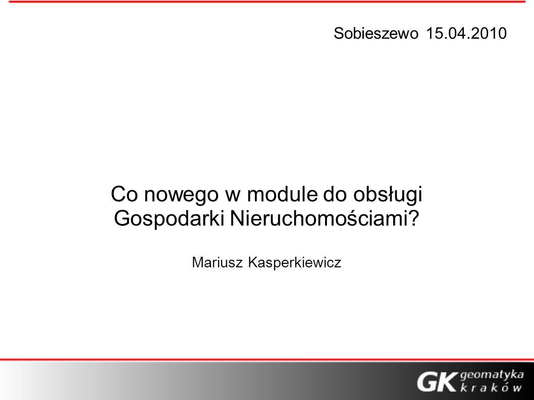 Sobieszewo 15.04.2010 Co nowego w module do obsługi Gospodarki Nieruchomościami.