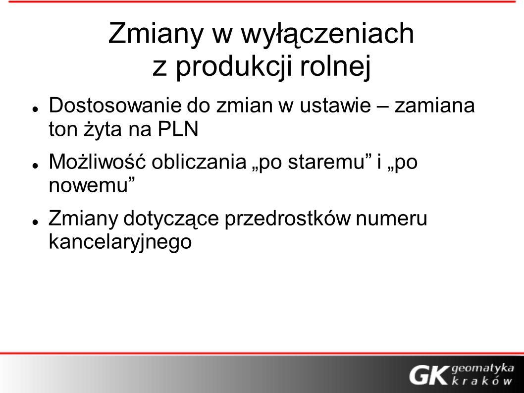 Zmiany w wyłączeniach z produkcji rolnej Dostosowanie do zmian w ustawie – zamiana ton żyta na PLN Możliwość obliczania po staremu i po nowemu Zmiany dotyczące przedrostków numeru kancelaryjnego