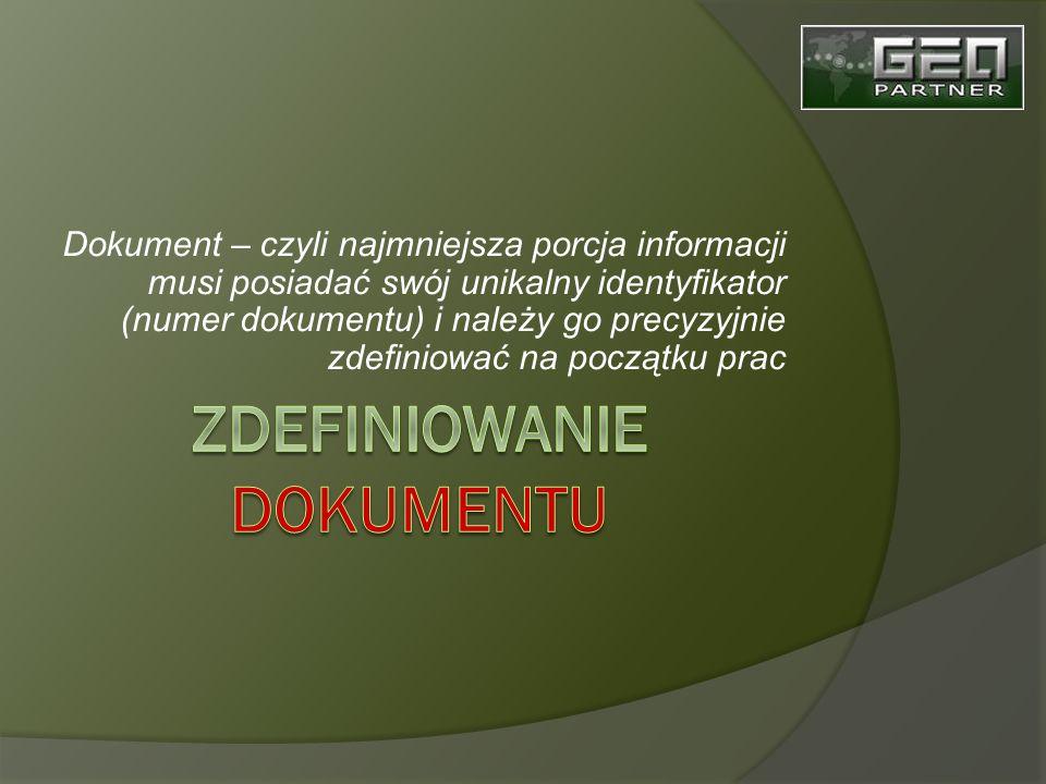Dokument – czyli najmniejsza porcja informacji musi posiadać swój unikalny identyfikator (numer dokumentu) i należy go precyzyjnie zdefiniować na początku prac