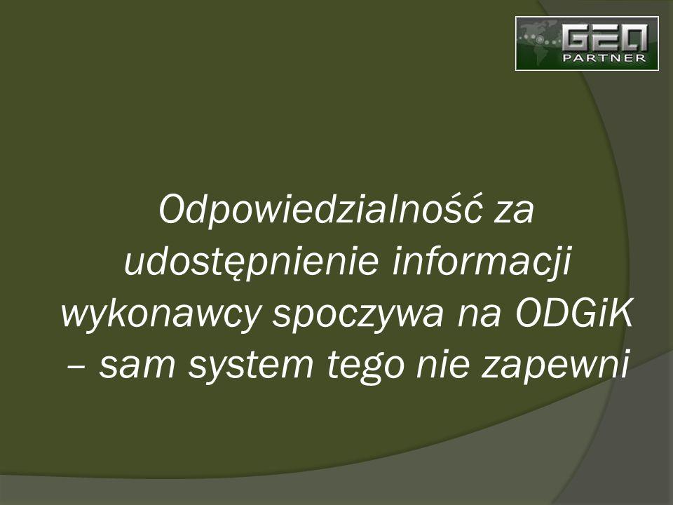 Odpowiedzialność za udostępnienie informacji wykonawcy spoczywa na ODGiK – sam system tego nie zapewni
