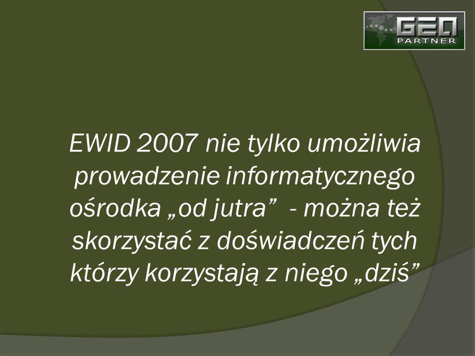 EWID 2007 nie tylko umożliwia prowadzenie informatycznego ośrodka od jutra - można też skorzystać z doświadczeń tych którzy korzystają z niego dziś