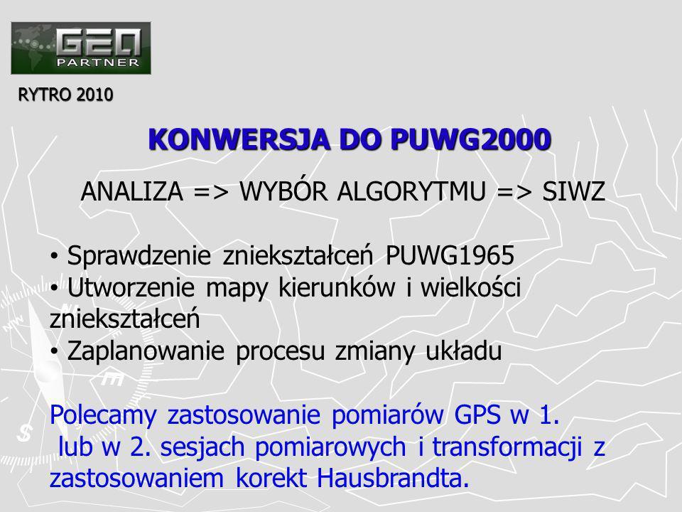 KONWERSJA DO PUWG2000 RYTRO 2010 ANALIZA => WYBÓR ALGORYTMU => SIWZ Sprawdzenie zniekształceń PUWG1965 Utworzenie mapy kierunków i wielkości zniekształceń Zaplanowanie procesu zmiany układu Polecamy zastosowanie pomiarów GPS w 1.