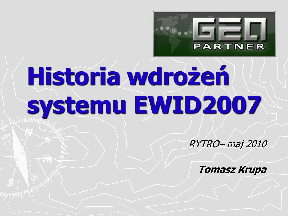 Historia wdrożeń systemu EWID2007 RYTRO– maj 2010 Tomasz Krupa