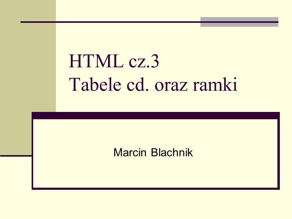 HTML cz.3 Tabele cd. oraz ramki Marcin Blachnik