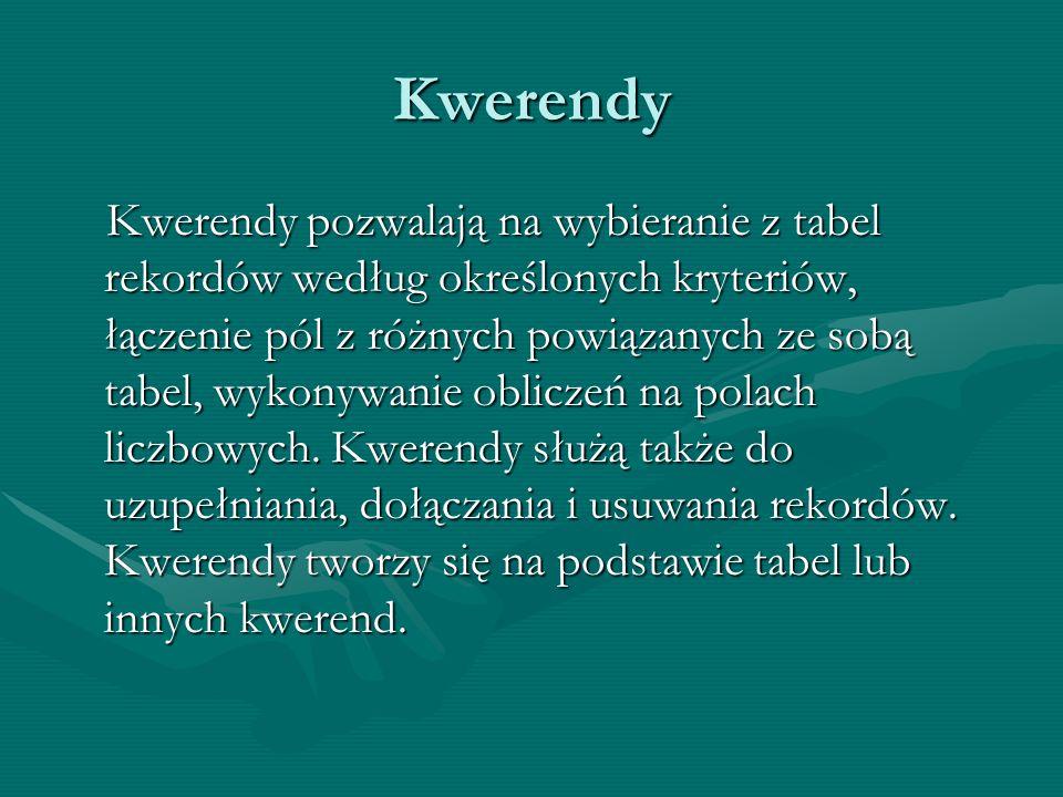 Kwerendy Kwerendy pozwalają na wybieranie z tabel rekordów według określonych kryteriów, łączenie pól z różnych powiązanych ze sobą tabel, wykonywanie