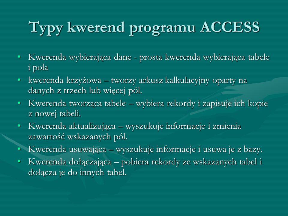 Typy kwerend programu ACCESS Kwerenda wybierająca dane - prosta kwerenda wybierająca tabele i polaKwerenda wybierająca dane - prosta kwerenda wybieraj