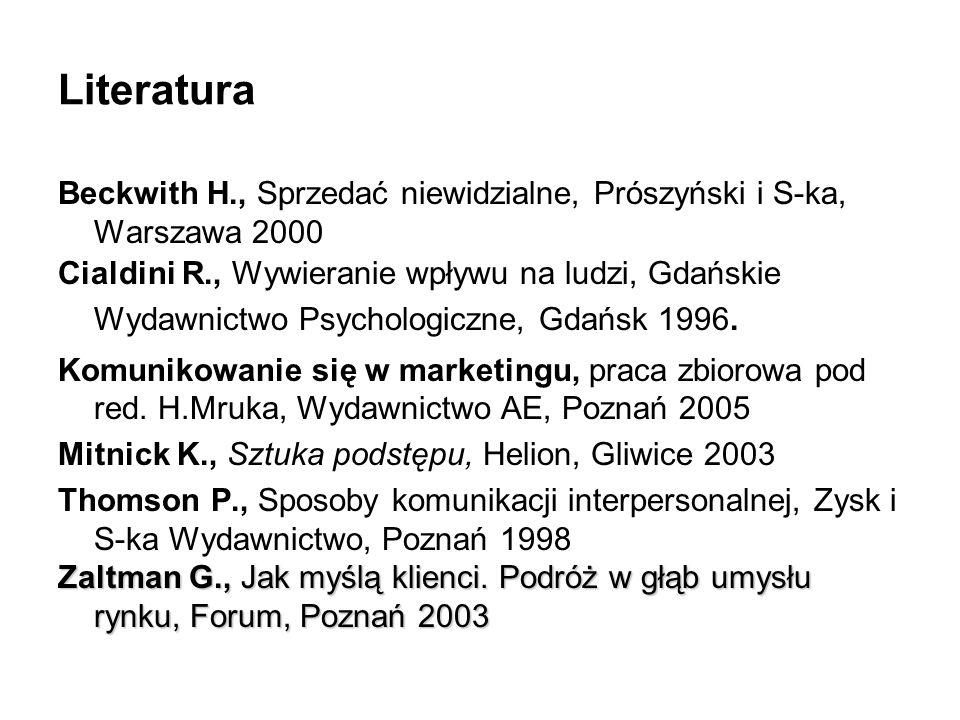 Literatura Beckwith H., Sprzedać niewidzialne, Prószyński i S-ka, Warszawa 2000 Cialdini R., Wywieranie wpływu na ludzi, Gdańskie Wydawnictwo Psycholo