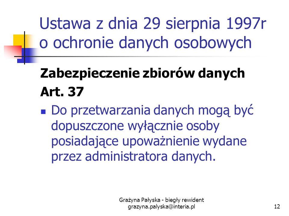 Grażyna Pałyska - biegły rewident grazyna.palyska@interia.pl12 Ustawa z dnia 29 sierpnia 1997r o ochronie danych osobowych Zabezpieczenie zbiorów dany