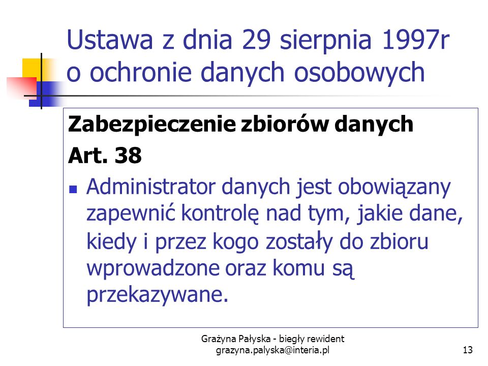 Grażyna Pałyska - biegły rewident grazyna.palyska@interia.pl13 Ustawa z dnia 29 sierpnia 1997r o ochronie danych osobowych Zabezpieczenie zbiorów dany