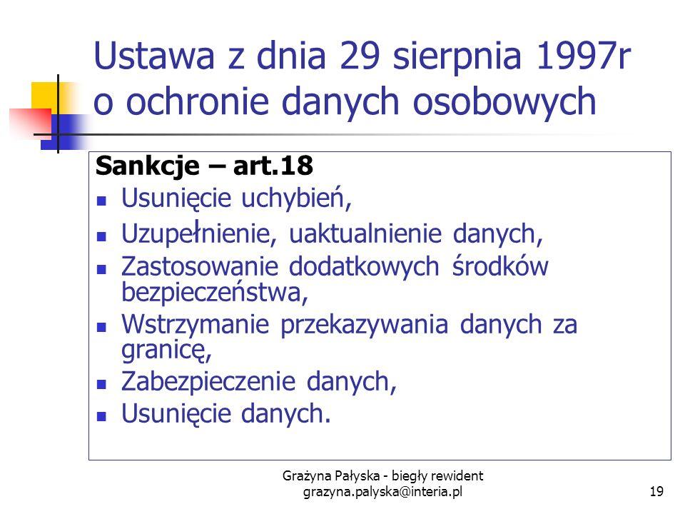 Grażyna Pałyska - biegły rewident grazyna.palyska@interia.pl19 Ustawa z dnia 29 sierpnia 1997r o ochronie danych osobowych Sankcje – art.18 Usunięcie