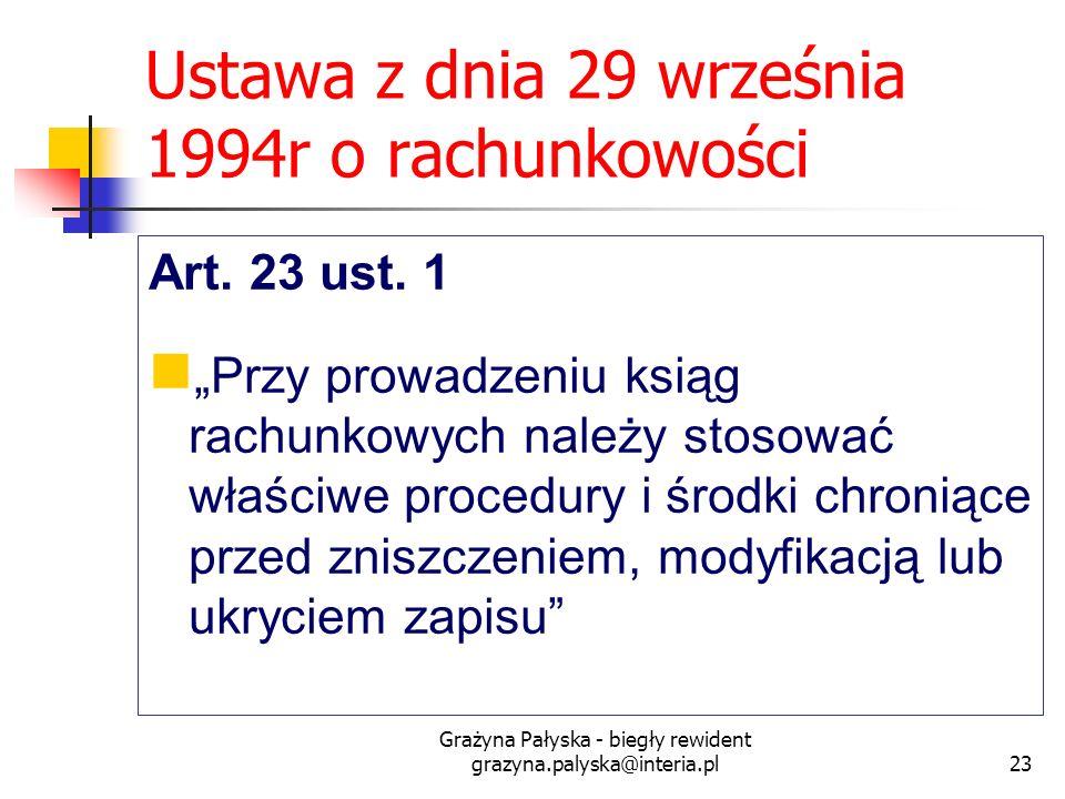 Grażyna Pałyska - biegły rewident grazyna.palyska@interia.pl23 Ustawa z dnia 29 września 1994r o rachunkowości Art. 23 ust. 1 Przy prowadzeniu ksiąg r