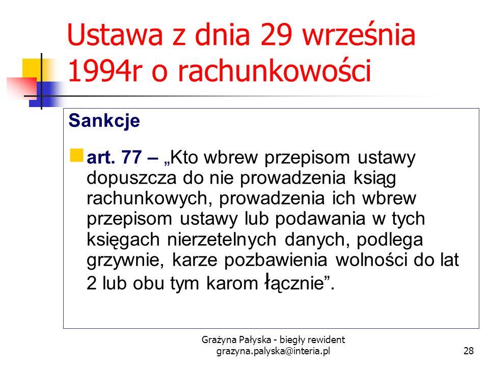 Grażyna Pałyska - biegły rewident grazyna.palyska@interia.pl28 Ustawa z dnia 29 września 1994r o rachunkowości Sankcje art. 77 – Kto wbrew przepisom u