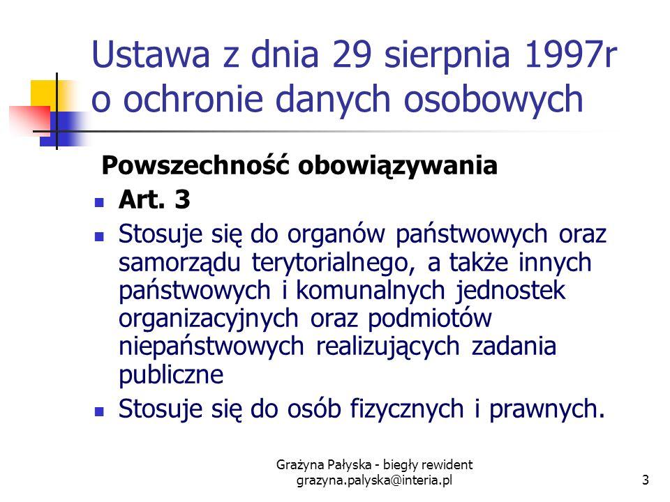 Grażyna Pałyska - biegły rewident grazyna.palyska@interia.pl3 Ustawa z dnia 29 sierpnia 1997r o ochronie danych osobowych Powszechność obowiązywania A