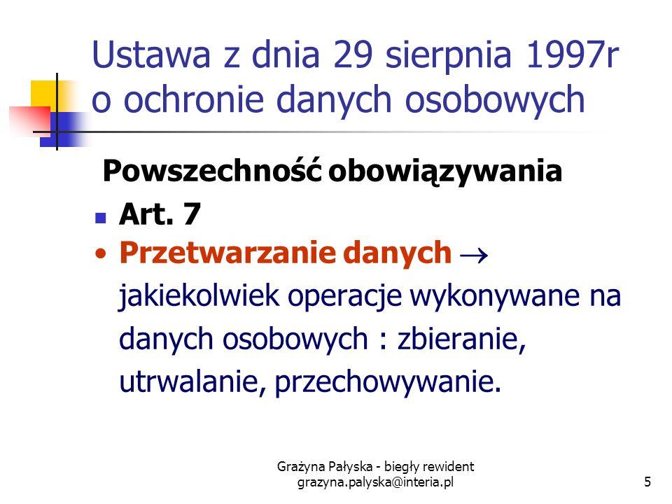 Grażyna Pałyska - biegły rewident grazyna.palyska@interia.pl5 Ustawa z dnia 29 sierpnia 1997r o ochronie danych osobowych Powszechność obowiązywania A