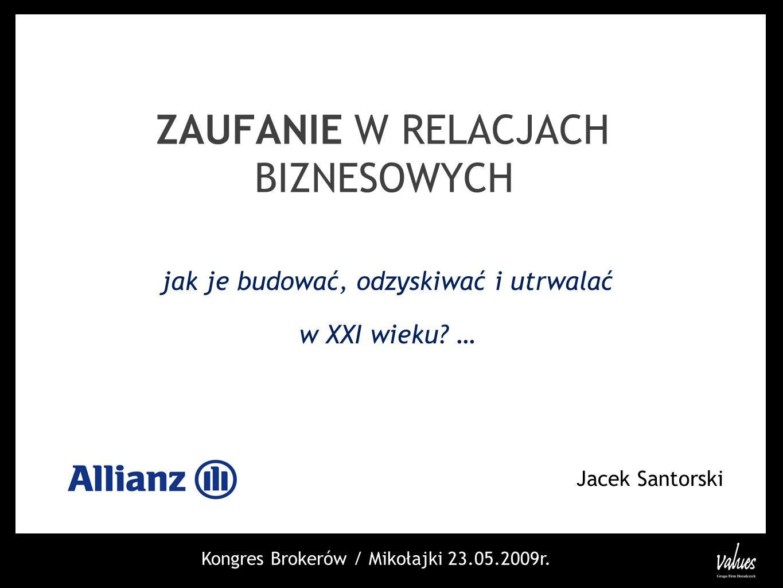 ZAUFANIE W RELACJACH BIZNESOWYCH Jacek Santorski jak je budować, odzyskiwać i utrwalać w XXI wieku? … Kongres Brokerów / Mikołajki 23.05.2009r.