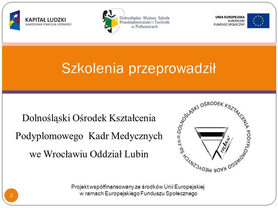 Dolnośląski Ośrodek Kształcenia Podyplomowego Kadr Medycznych we Wrocławiu Oddział Lubin Szkolenia przeprowadził Projekt współfinansowany ze środków Unii Europejskiej w ramach Europejskiego Funduszu Społecznego 3