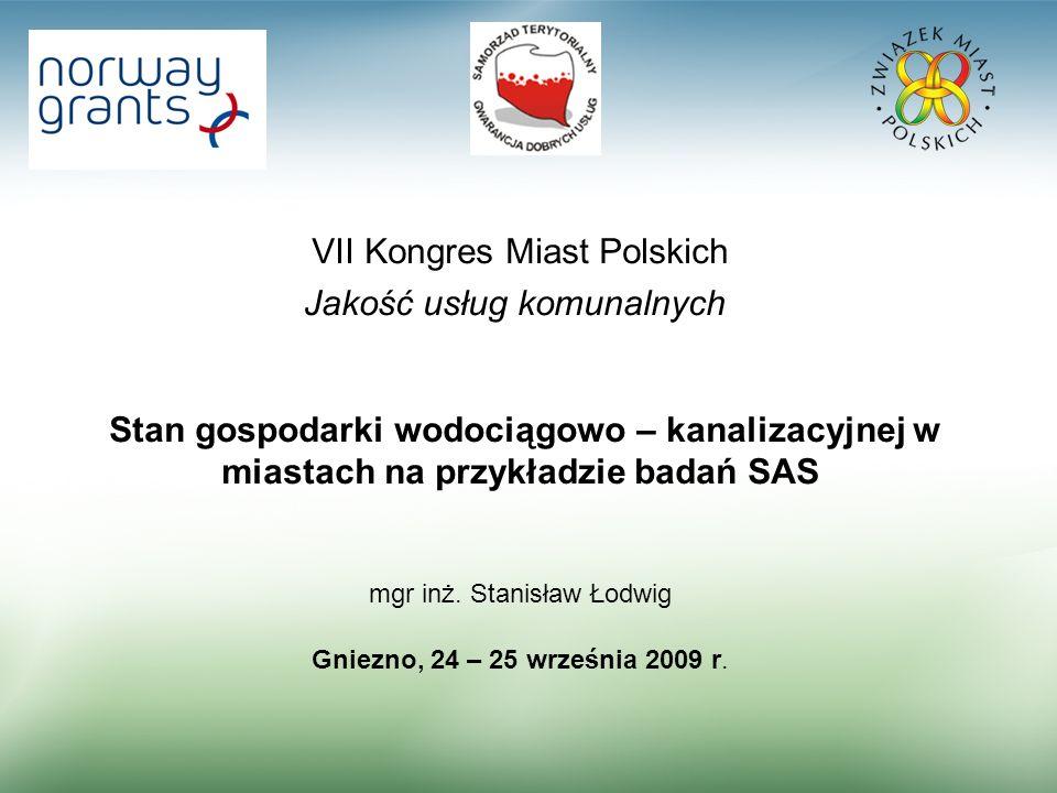 VII Kongres Miast Polskich Jakość usług komunalnych Stan gospodarki wodociągowo – kanalizacyjnej w miastach na przykładzie badań SAS mgr inż.