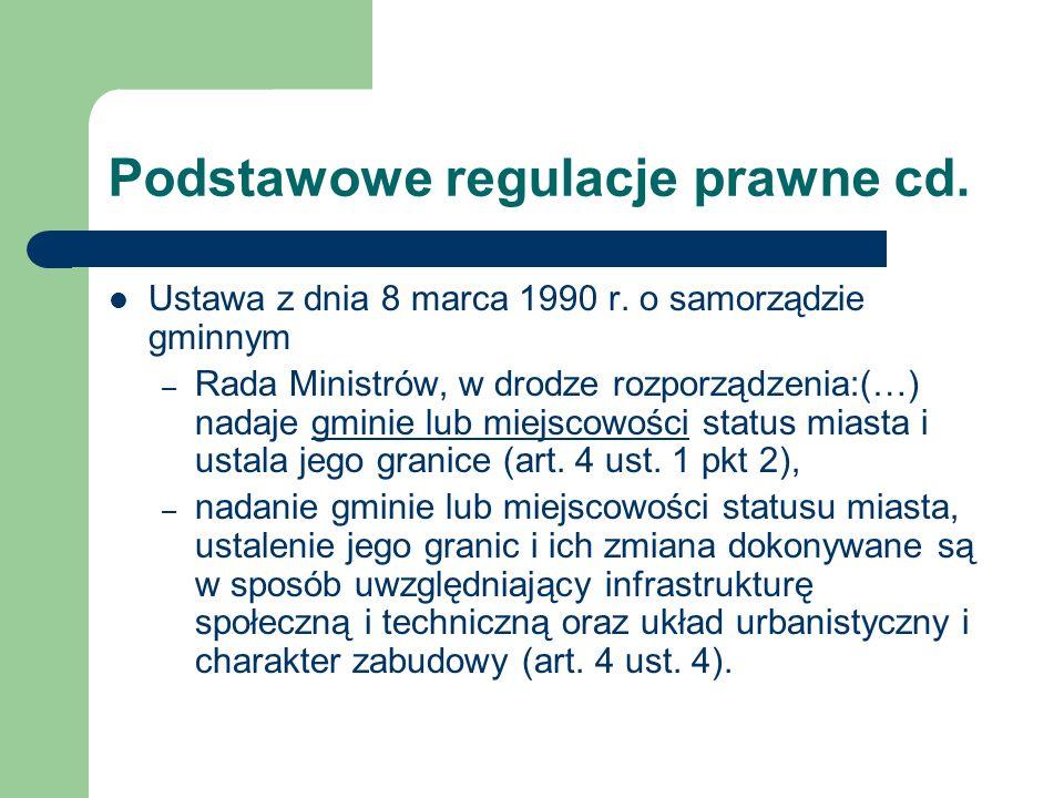 Podstawowe regulacje prawne cd. Ustawa z dnia 8 marca 1990 r. o samorządzie gminnym – Rada Ministrów, w drodze rozporządzenia:(…) nadaje gminie lub mi