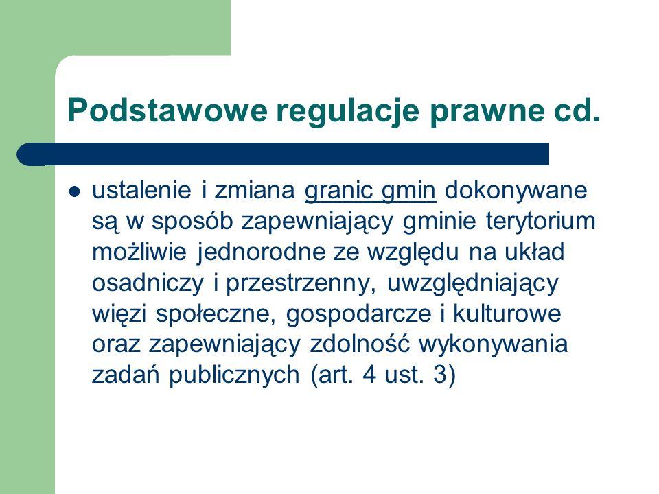 Podstawowe regulacje prawne cd. ustalenie i zmiana granic gmin dokonywane są w sposób zapewniający gminie terytorium możliwie jednorodne ze względu na