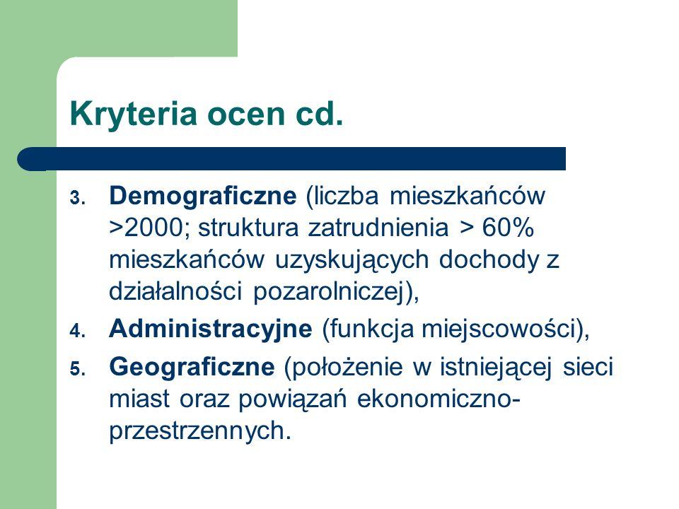 Kryteria ocen cd. 3. Demograficzne (liczba mieszkańców >2000; struktura zatrudnienia > 60% mieszkańców uzyskujących dochody z działalności pozarolnicz