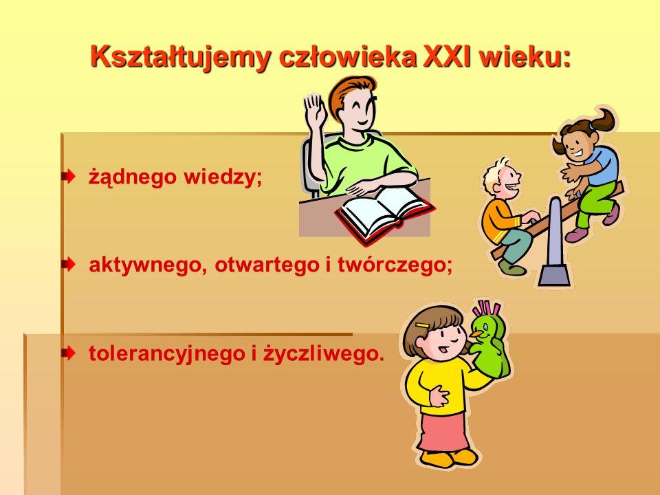 Kształtujemy człowieka XXI wieku: żądnego wiedzy; aktywnego, otwartego i twórczego; tolerancyjnego i życzliwego.