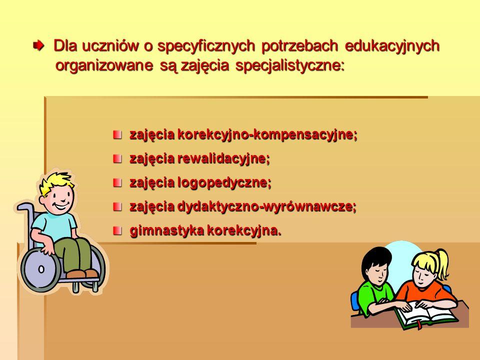 Dla uczniów o specyficznych potrzebach edukacyjnych organizowane są zajęcia specjalistyczne: Dla uczniów o specyficznych potrzebach edukacyjnych organ