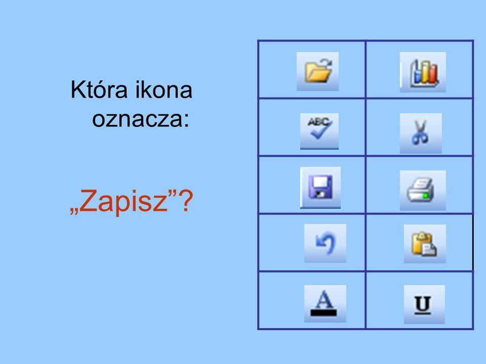 Która ikona oznacza: Zapisz?