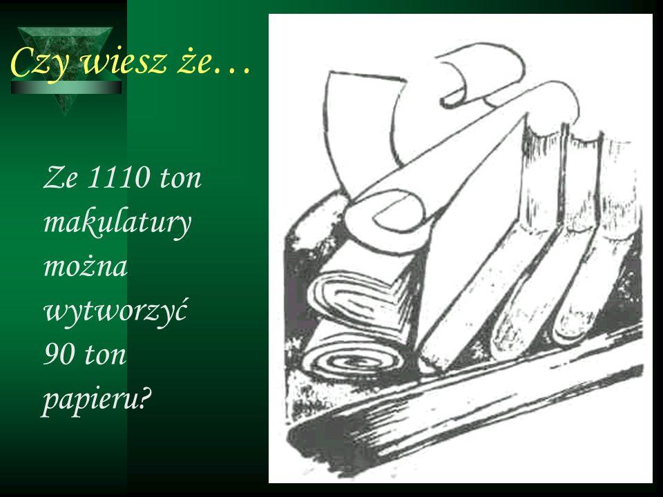 Ze 1110 ton makulatury można wytworzyć 90 ton papieru?