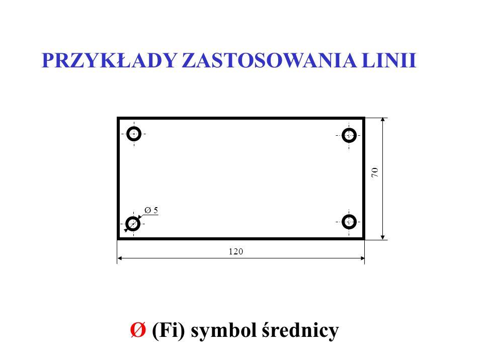 120 70 Ø 5 PRZYKŁADY ZASTOSOWANIA LINII Ø (Fi) symbol średnicy