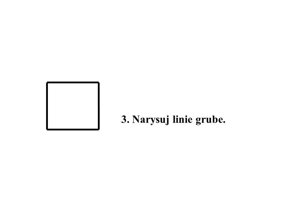 3. Narysuj linie grube.