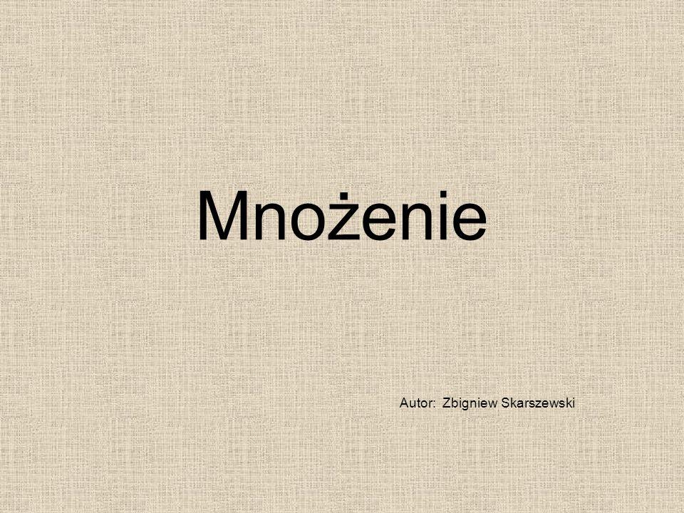 Mnożenie Autor: Zbigniew Skarszewski