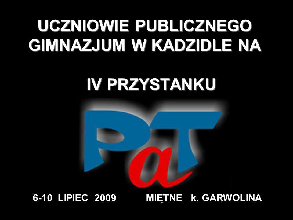UCZNIOWIE PUBLICZNEGO GIMNAZJUM W KADZIDLE NA IV PRZYSTANKU 6-10 LIPIEC 2009 MIĘTNE k. GARWOLINA