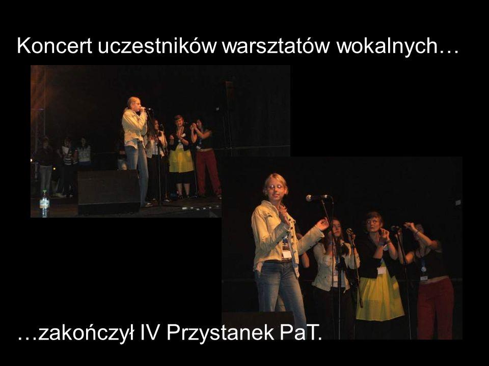 Koncert uczestników warsztatów wokalnych… …zakończył IV Przystanek PaT.