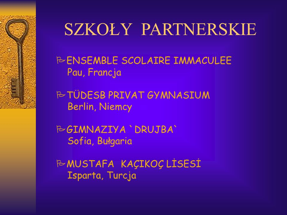 SZKOŁY PARTNERSKIE ENSEMBLE SCOLAIRE IMMACULEE Pau, Francja TÜDESB PRIVAT GYMNASIUM Berlin, Niemcy GIMNAZIYA `DRUJBA` Sofia, Bułgaria MUSTAFA KAÇIKOÇ LİSESİ Isparta, Turcja