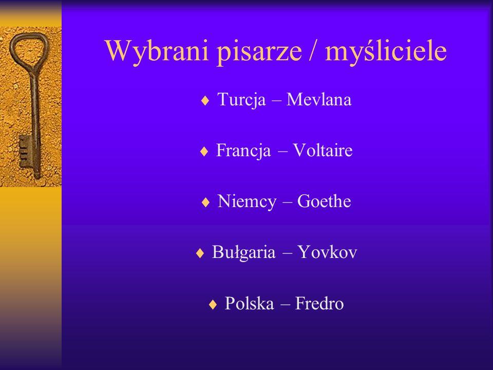 Wybrani pisarze / myśliciele Turcja – Mevlana Francja – Voltaire Niemcy – Goethe Bułgaria – Yovkov Polska – Fredro