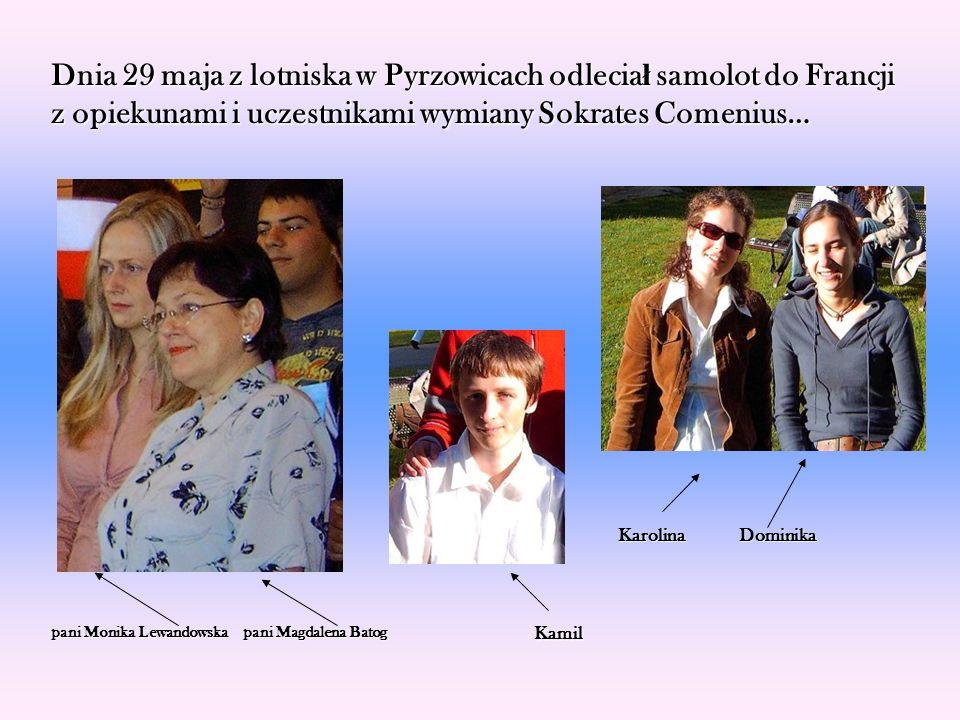 Dnia 29 maja z lotniska w Pyrzowicach odleciał samolot do Francji z opiekunami i uczestnikami wymiany Sokrates Comenius… pani Monika Lewandowska pani