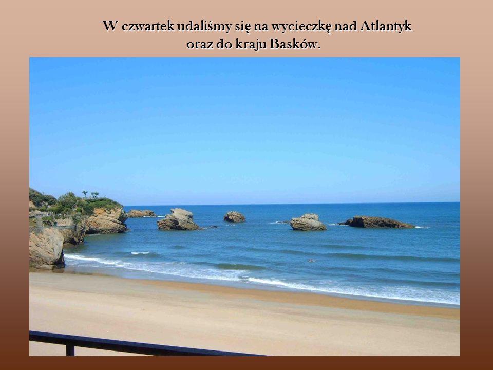 W czwartek udaliśmy się na wycieczkę nad Atlantyk oraz do kraju Basków.