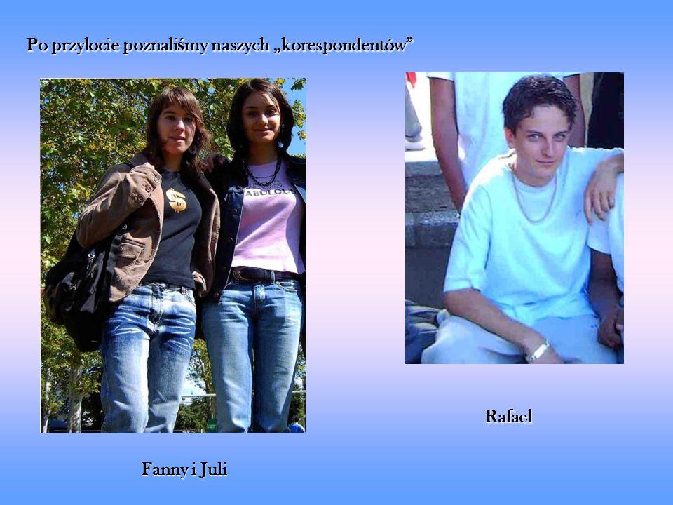 Po przylocie poznaliśmy naszych korespondentów Fanny i Juli Fanny i Juli Rafael Rafael