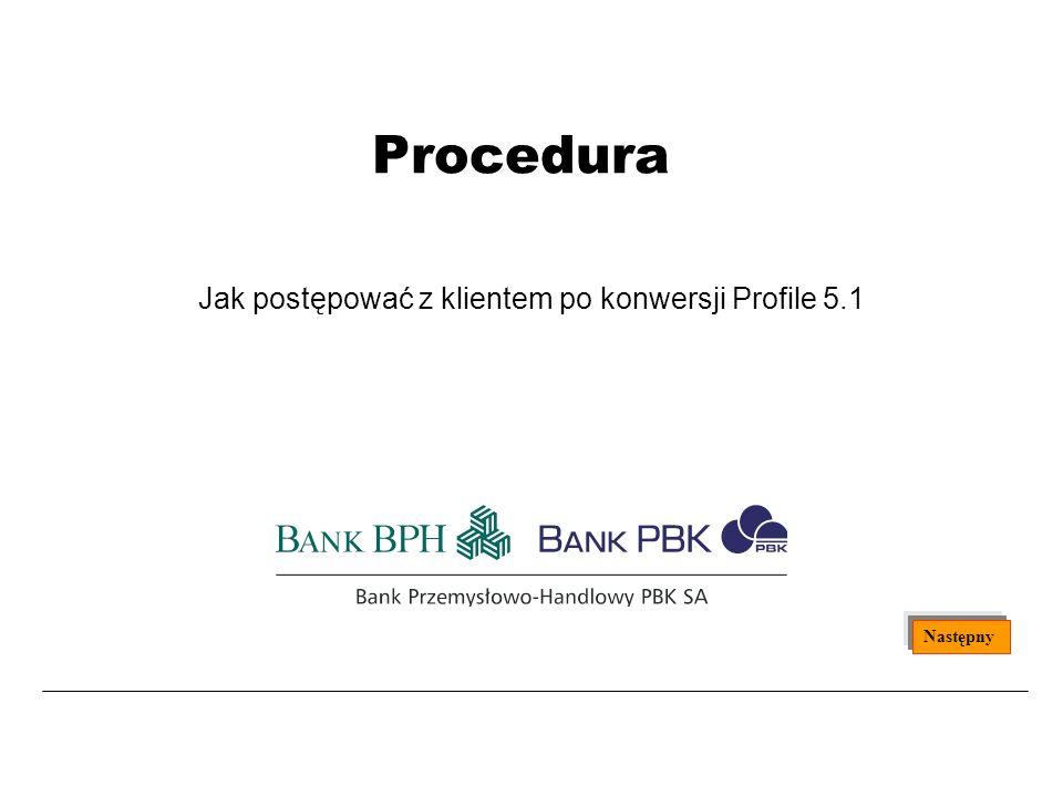 Procedura Jak postępować z klientem po konwersji Profile 5.1 Następny