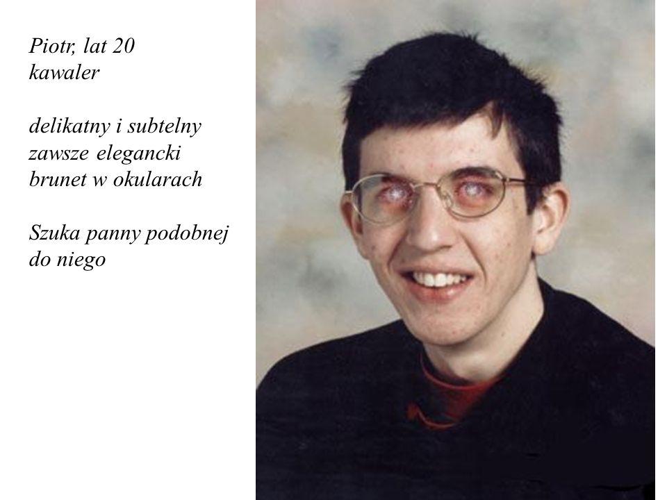 Piotr, lat 20 kawaler delikatny i subtelny zawsze elegancki brunet w okularach Szuka panny podobnej do niego