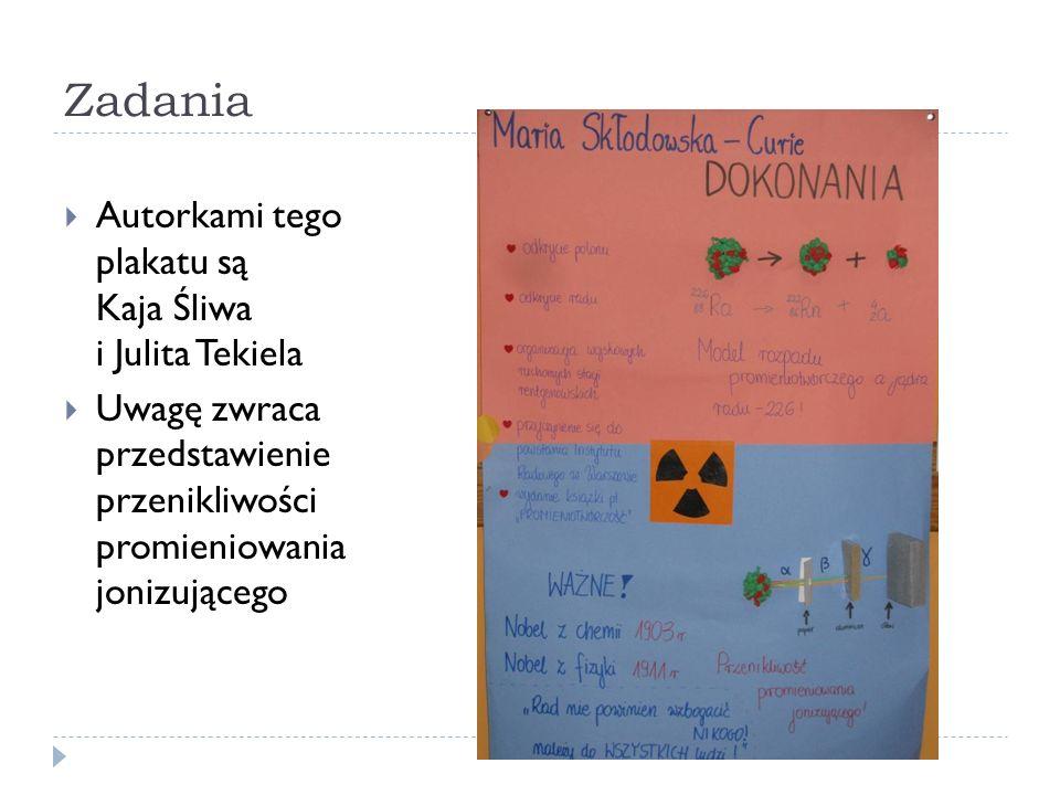 Zadania Autorkami tego plakatu są Kaja Śliwa i Julita Tekiela Uwagę zwraca przedstawienie przenikliwości promieniowania jonizującego