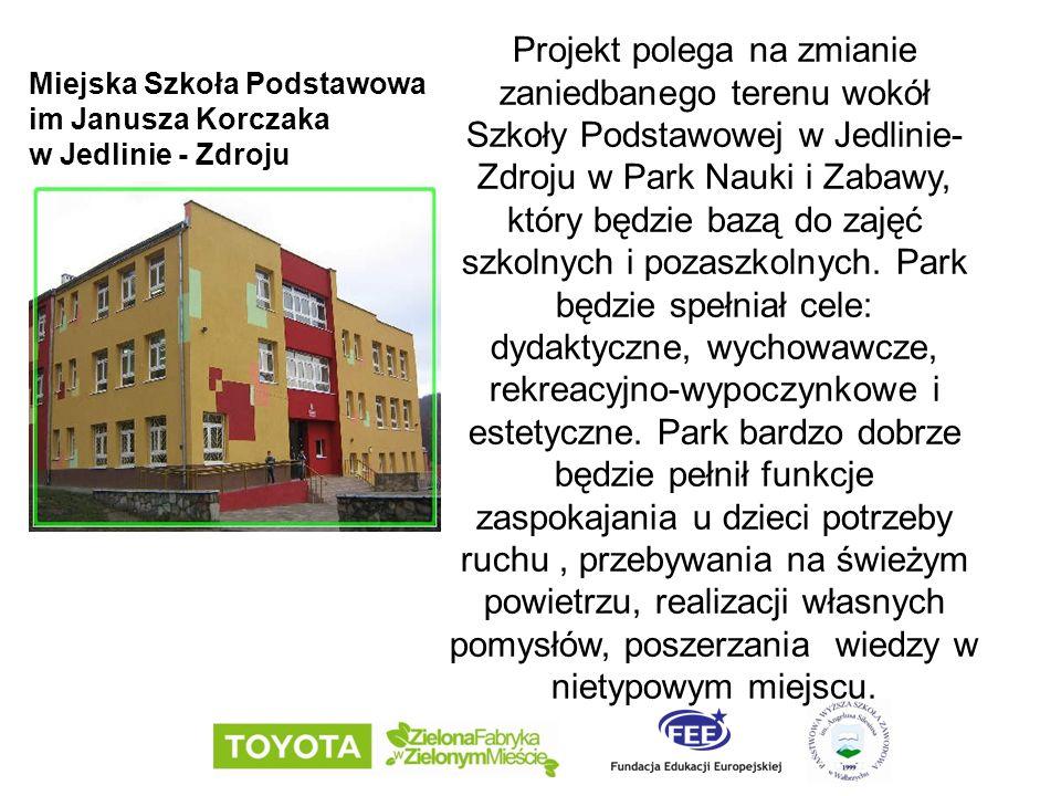 Miejska Szkoła Podstawowa im Janusza Korczaka w Jedlinie - Zdroju Projekt polega na zmianie zaniedbanego terenu wokół Szkoły Podstawowej w Jedlinie- Zdroju w Park Nauki i Zabawy, który będzie bazą do zajęć szkolnych i pozaszkolnych.