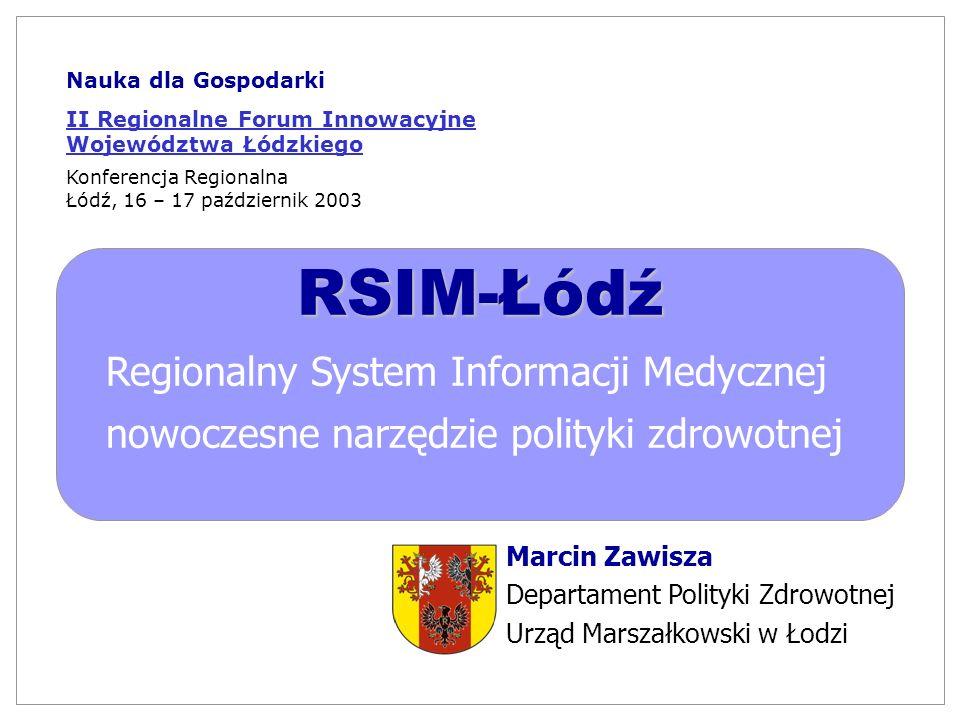 RSIM-Łódź Regionalny System Informacji Medycznej nowoczesne narzędzie polityki zdrowotnej Nauka dla Gospodarki II Regionalne Forum Innowacyjne Wojewód