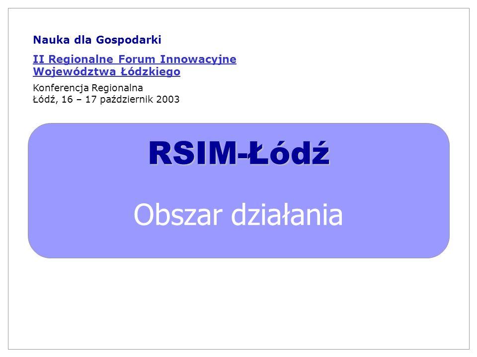 RSIM-Łódź Obszar działania Nauka dla Gospodarki II Regionalne Forum Innowacyjne Województwa Łódzkiego Konferencja Regionalna Łódź, 16 – 17 październik