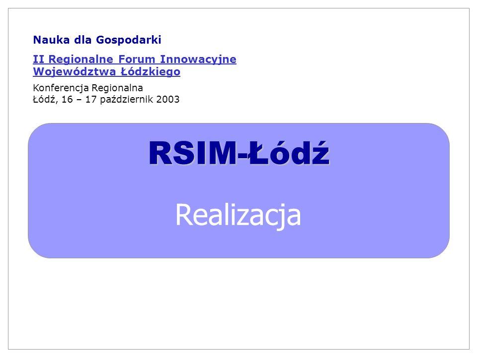 RSIM-Łódź Realizacja Nauka dla Gospodarki II Regionalne Forum Innowacyjne Województwa Łódzkiego Konferencja Regionalna Łódź, 16 – 17 październik 2003