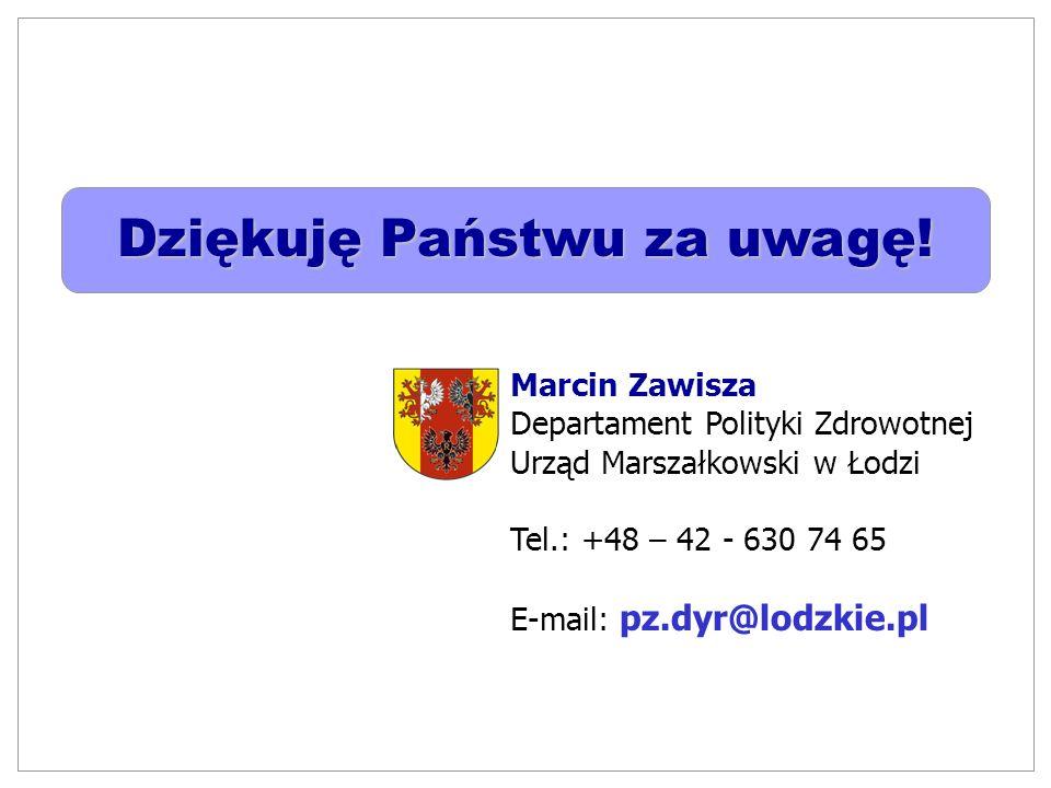 Dziękuję Państwu za uwagę! Marcin Zawisza Departament Polityki Zdrowotnej Urząd Marszałkowski w Łodzi Tel.: +48 – 42 - 630 74 65 E-mail: pz.dyr@lodzki