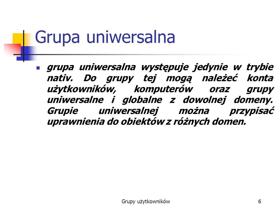 Grupy użytkowników7 Różnicę między grupami Główną różnicę między grupami lokalnymi a globalnymi stanowi ich zasięg.