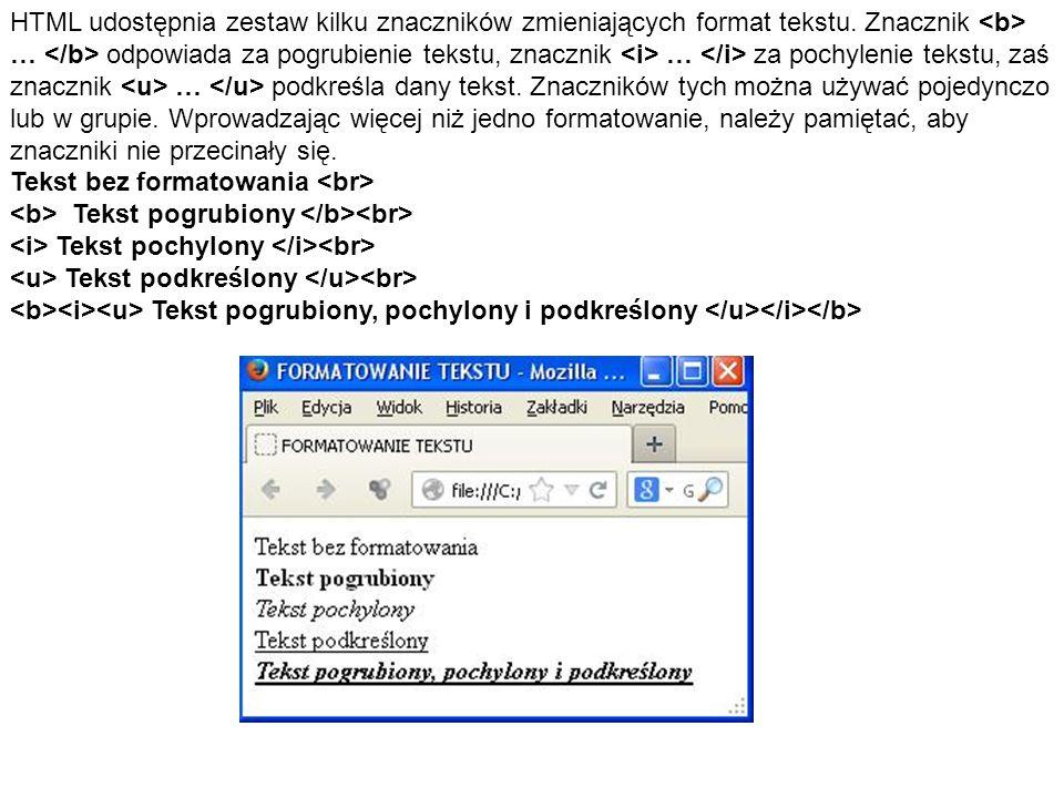 HTML udostępnia zestaw kilku znaczników zmieniających format tekstu. Znacznik … odpowiada za pogrubienie tekstu, znacznik … za pochylenie tekstu, zaś